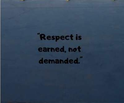 Status quotes on respect is earned
