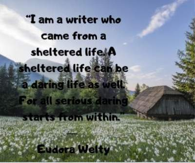daring and sheltered life status quotes by eudora welty