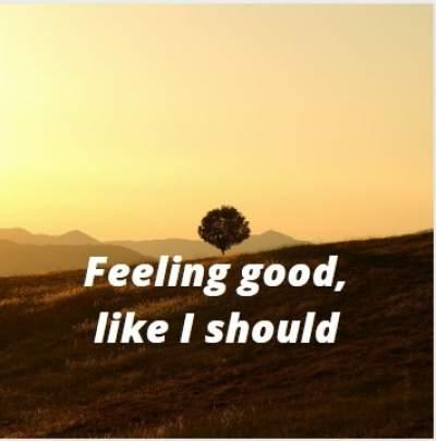 Status on feeling good like i should